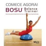 Comece agora! Bosu balance trainer: exercícios para fortalecimento do core e um corpo supertonificado (Colleen Craig, Miriane Taylor, Jane Aronovitch)