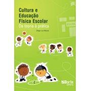 Cultura e Educação Física Escolar: da teoria à prática (Diego Luz Moura)