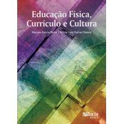 Educação Física, currículo e cultura (Marcos Garcia Neira, Mario Luiz Ferrari Nunes)