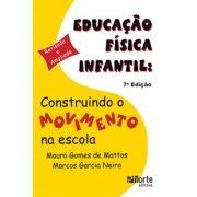 Educação Física Infantil: construindo o movimento na escola - 7ª edição (Marcos Garcia Neira, Mauro Gomes de Mattos)
