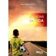 Jogadas da vida: uma história de amor e superação (Julio Cesar Prado Pereira de Sousa)