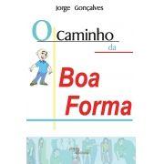 O caminho da boa forma ( Jorge Alves Gonçalves)