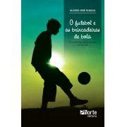 O futebol e as brincadeiras de bola: a família dos jogos de bola com os pés (Alcides José Scaglia)