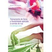 Treinamento de força e flexibilidade aplicado à corrida de rua: Uma abordagem prática