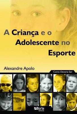 A criança e o adolescente no esporte: como deveria ser  - Phorte Editora
