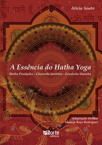 A essência do Hatha Yoga: Pradipika, Gheranda, Samhita, Goraksha Shataka (Alicia Souto)  - Phorte Editora
