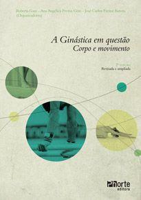 A ginástica em questão - 2ª edição: corpo e movimento  - Phorte Editora
