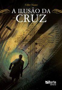A ilusão da cruz (Valter Nunes)  - Phorte Editora