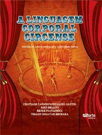 A linguagem corporal circense: interfaces com a educação e a atividade física  - Phorte Editora