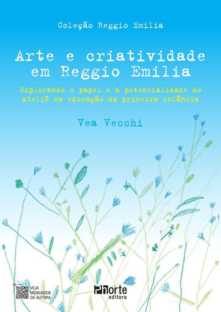 Arte e criatividade em Reggio Emilia: Explorando o papel e a potencialidade do ateliê na educação da primeira infância (Vea Vecchi)  - Phorte Editora