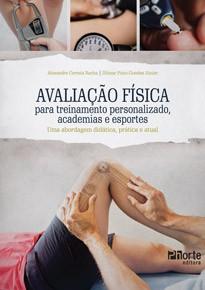 Avaliação física para treinamento personalizado, academias e esportes: uma abordagem didática, prática e atual (Alexandre Correia Rocha, Dilmar Pinto Guedes Junior)   - Phorte Editora