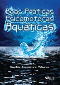 Boas práticas psicomotoras aquáticas (Cacilda Gonçalves Velasco)  - Phorte Editora
