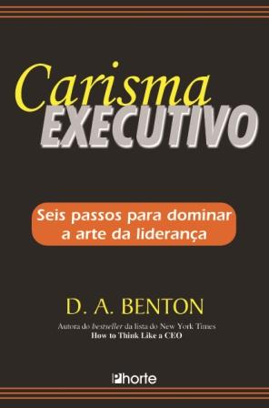 Carisma executivo: seis passos para dominar a arte da liderança  - Phorte Editora