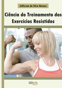 Ciência do treinamento dos exercícios resistidos (Jefferson da Silva Moraes)  - Phorte Editora