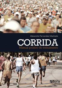 Corrida: manual prático do treinamento (Alexandre Fernandes Machado)  - Phorte Editora