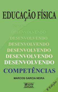 Educação Física: desenvolvendo competências - 3ª edição (Marcos Garcia Neira)  - Phorte Editora