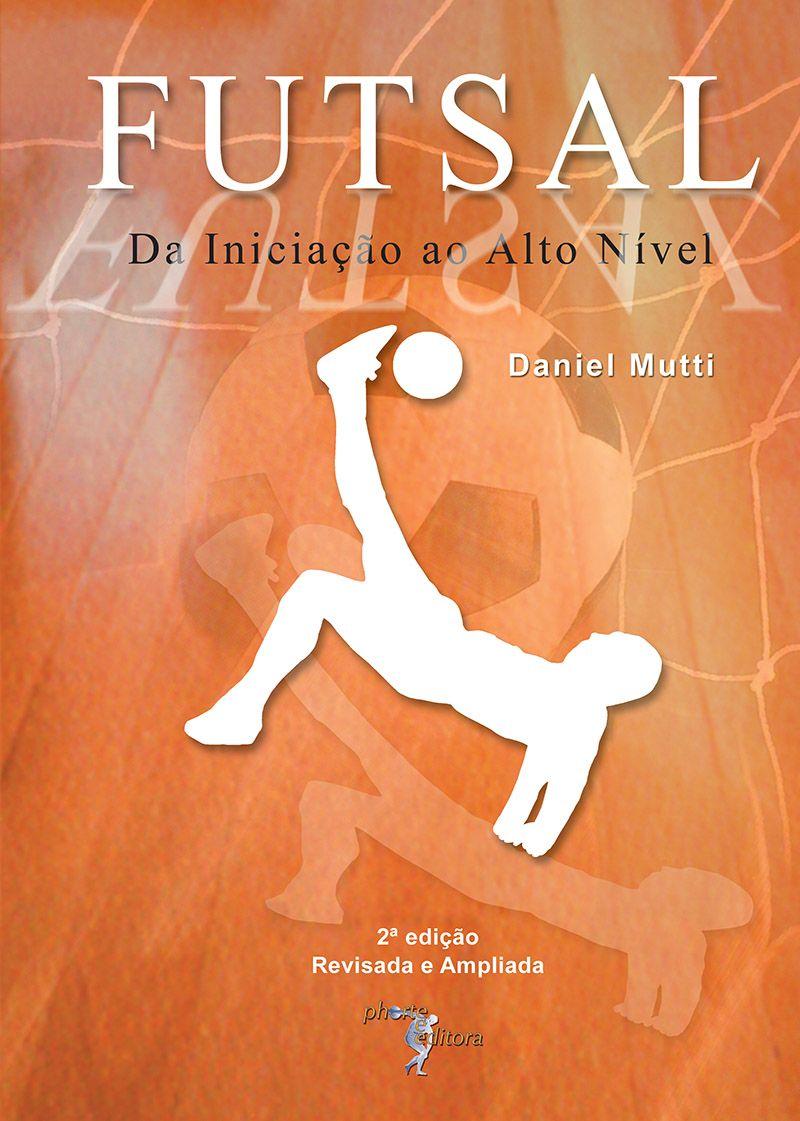 Futsal: da iniciação ao alto nível  - Phorte Editora