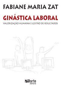 Ginástica laboral: valorização humana e gestão de resultados ( Fabiane Maria Zat)  - Phorte Editora