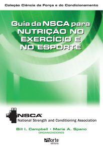Guia da NSCA para nutrição no exercício e no esporte ( Bill L. Campbell, Human Kinetics)  - Phorte Editora
