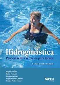Hidroginástica: proposta de exercícios para idosos - 2 edição (Regina Maria Rovigati Simões)  - Phorte Editora