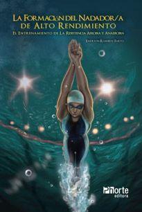 La Formación Del Nadador/A de Alto Rendimiento: El Entrenamiento de La Resistencia Aerobia Y Anaerobia  - Phorte Editora