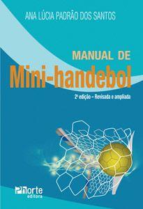 Manual de Mini-handebol - 2ª edição (Ana Lúcia Padrão dos Santos)  - Phorte Editora