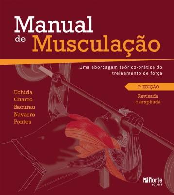 Manual de musculação - 7ª edição: uma abordagem teórico-prática do treinamento de força (Francisco Luciano Pontes Junior, Francisco Navarro)   - Phorte Editora