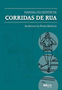 Manual do Gestor de Corridas de Rua (Anderson do Prado Barbosa)  - Phorte Editora