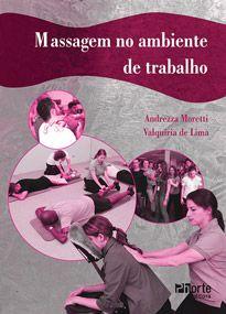 Massagem no ambiente de trabalho ( Andrezza Moretti, Valquíria de Lima)  - Phorte Editora
