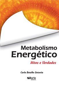 Metabolismo energético: mitos e verdades ( Carla B. Sottovia)  - Phorte Editora