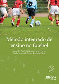 Método integrado de ensino no futebol (Alexandre Apolo Silveira Menezes, Sheila Aparecida Pereira dos Santos Silva)  - Phorte Editora