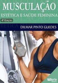 Musculação: estética e saúde feminina - 4ª edição (Dilmar Pinto Guedes)  - Phorte Editora