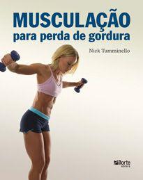 Musculação para perda de gordura ( Human Knetics, Nick Tumminello)  - Phorte Editora