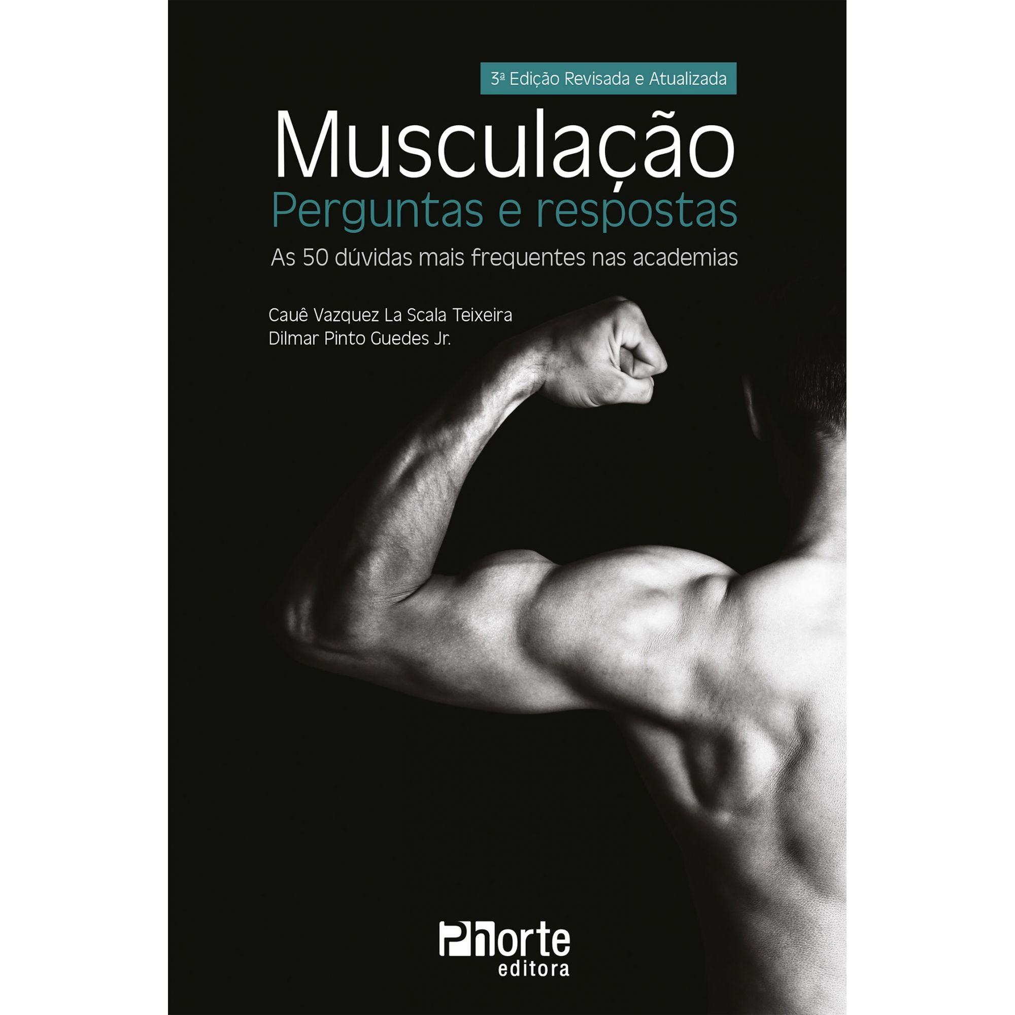 Musculação: perguntas e respostas - 3ª edição (Cauê Vazquez La Scala Teixeira, Dilmar Pinto Guedes Jr)  - Phorte Editora