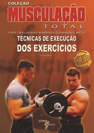 Musculação total: vol 1 - técnicas de execução dos exercícios (Waldemar Marques Guimarães Neto)   - Phorte Editora