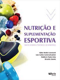 Nutrição e suplementação esportiva: aspectos metabólicos, fitoterápicos e da nutrigenômica  - Phorte Editora