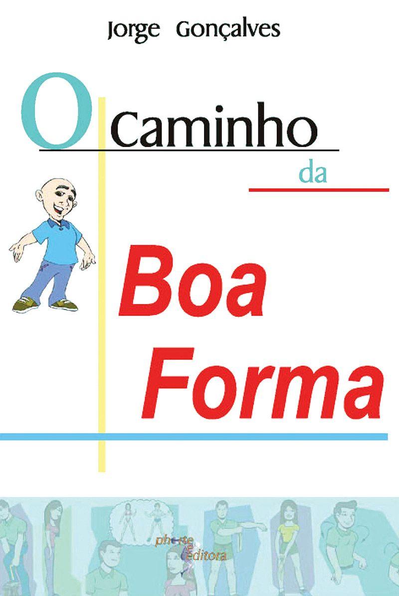 O caminho da boa forma ( Jorge Alves Gonçalves)  - Phorte Editora