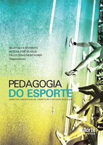Pedagogia do Esporte: aspectos conceituais da competição e estudos aplicados (Alcides José Scaglia, Paulo Cesar Montagner)  - Phorte Editora