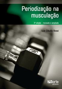 Periodização na musculação - 3ª edição (Luis Claudio Bossi)  - Phorte Editora