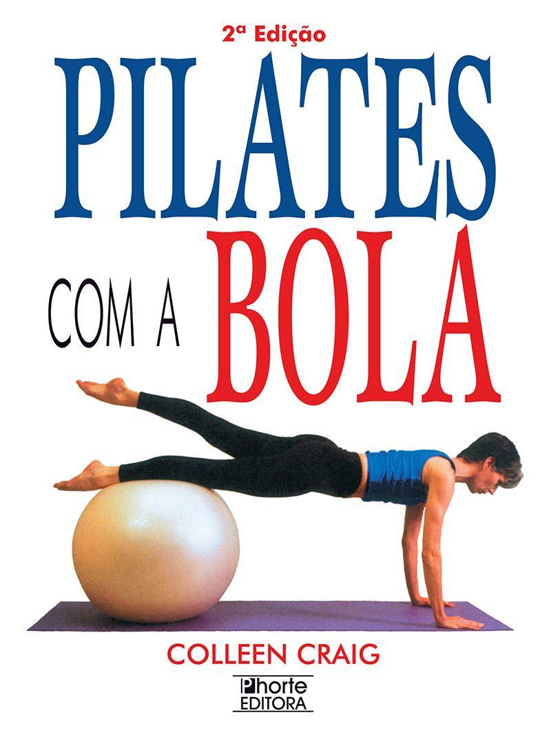 Pilates com a bola - 2ª edição  - Phorte Editora
