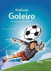 Profissão goleiro: Da iniciação ao alto rendimento (Renan Monteiro Queiroz)  - Phorte Editora