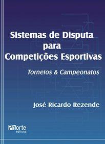 Sistemas de disputa para competições esportivas: Torneios e campeonatos (José Ricardo Rezende)  - Phorte Editora