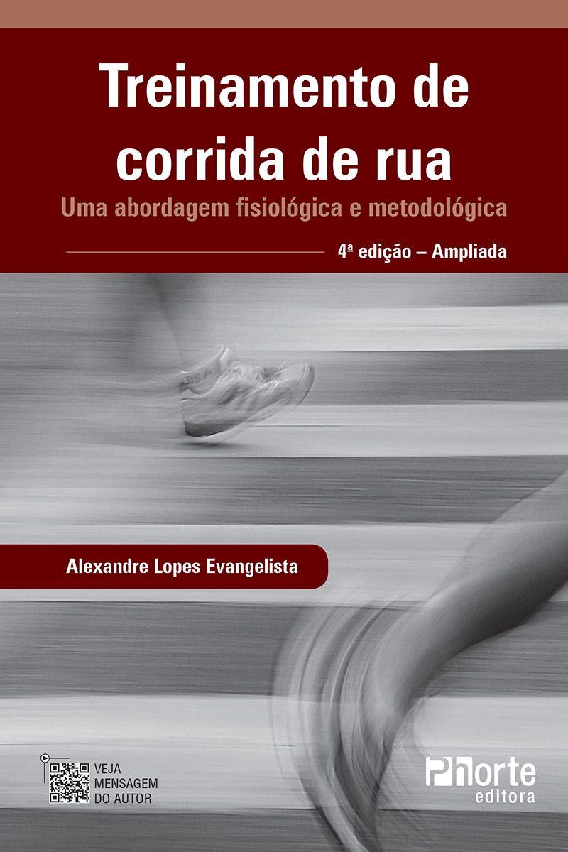 Treinamento de corrida de rua - 4ª edição: uma abordagem fisiológica e metodológica (Alexandre Lopes Evangelista)  - Phorte Editora