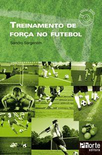Treinamento de força no futebol (Sandro Sargentim)  - Phorte Editora
