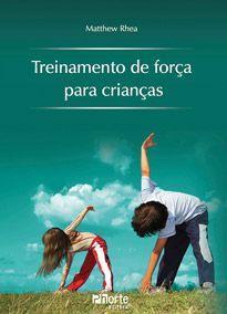 Treinamento de força para crianças (Matthew Rhea)  - Phorte Editora