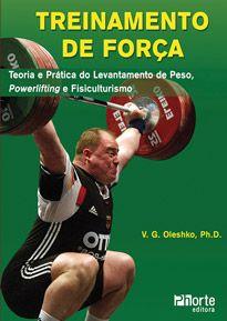Treinamento de força: teoria e prática do levantamento olímpico, levantamento básico, culturismo e musculação (V.G. Oleshko)  - Phorte Editora