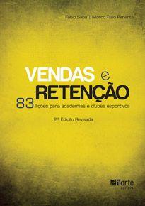 Vendas e Retenção 2ª edição: 83 lições para academias e clubes esportivos (Fabio Saba, Marco Túlio Pimenta)  - Phorte Editora