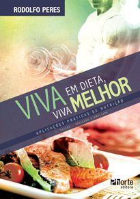Viva em dieta, viva melhor - 2ª edição: aplicações práticas de nutrição  - Phorte Editora