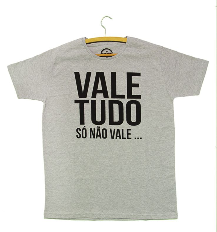 Camiseta: Vale Tudo, Só Não Vale...!