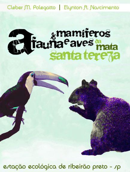 A Fauna de Mamíferos e Aves da Mata Santa Tereza - Estação Ecológica de Ribeirão Preto